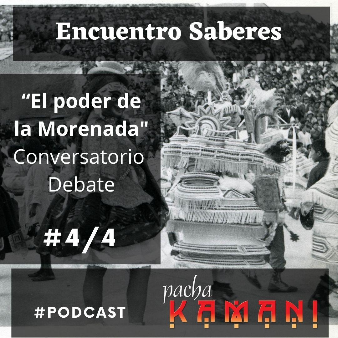 #004. El poder de la Morenada: Conversatorio y debate-4/4