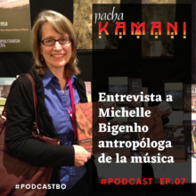 Ep # 07. Entrevista a Michelle Bigenho antropóloga de la música (06/2018)