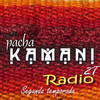 PachaKamani Radio 01-2T de 08/2017. Bienvenida a Segunda temporada