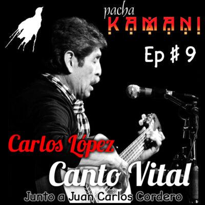 Ep # 09. Homenaje al Canto Vital de Carlos López, trovador boliviano (03/2020)