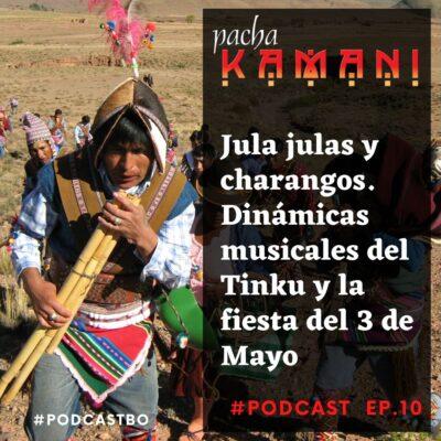 Ep # 10. Jula julas y charangos. Dinámicas musicales del Tinku y la fiesta del 3 de Mayo
