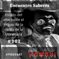 Estado del arte, el origen de la danza de la Morenada |  ES002 – Podcast